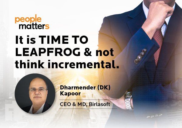 It‌ ‌is‌ ‌time‌ ‌to‌ ‌leapfrog‌ ‌&‌ not ‌think‌ ‌incremental ‌Dharmender‌ ‌Kapoor,‌ ‌CEO,‌ ‌Birlasoft