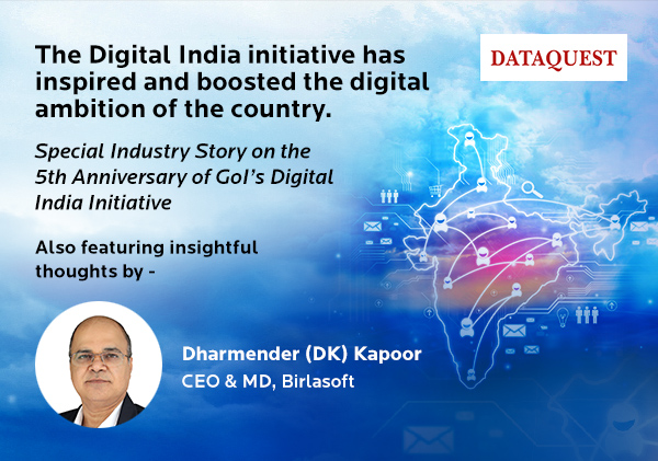 The Digital India initiative has inspired and boosted the digital ambition of the country